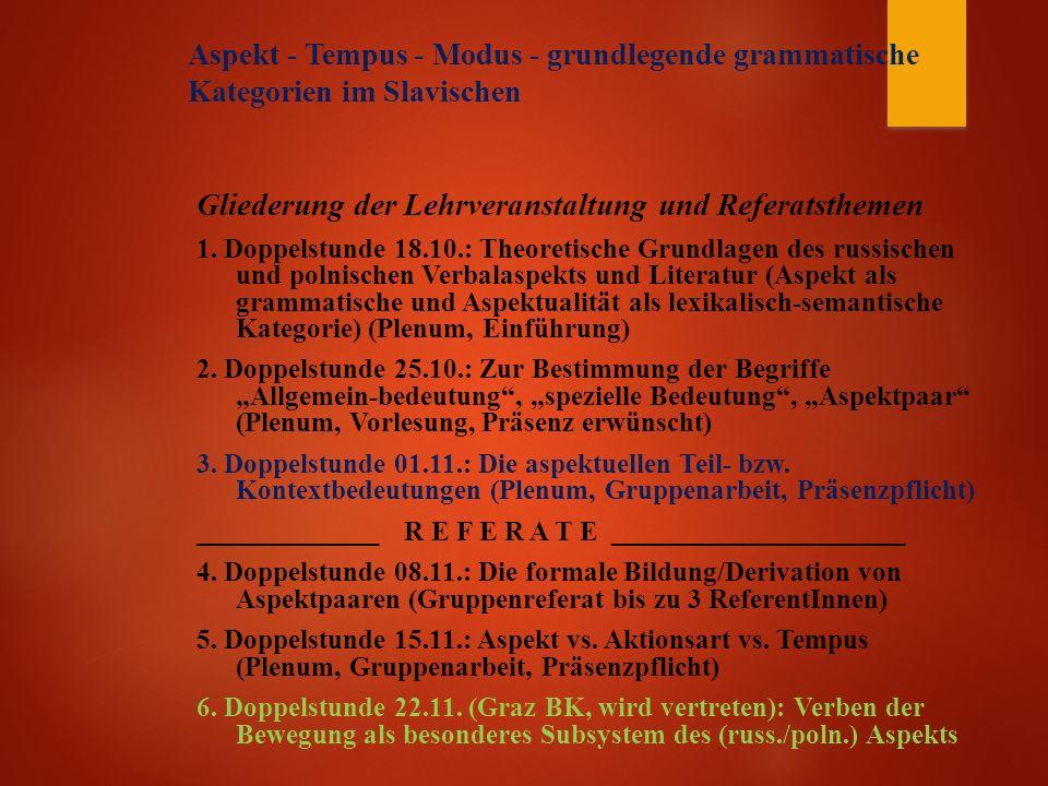 Aspekt - Tempus - Modus - grundlegende grammatische Kategorien im Slavischen Gliederung der Lehrveranstaltung und Referatsthemen 1.
