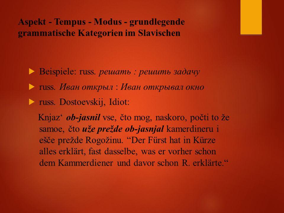 Aspekt - Tempus - Modus - grundlegende grammatische Kategorien im Slavischen  Beispiele: russ.