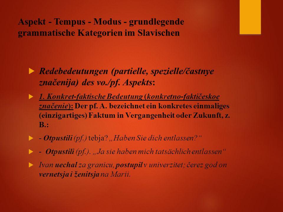 Aspekt - Tempus - Modus - grundlegende grammatische Kategorien im Slavischen  Redebedeutungen (partielle, spezielle/častnye značenija) des vo./pf.