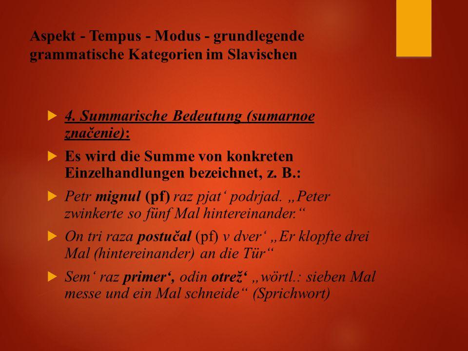 Aspekt - Tempus - Modus - grundlegende grammatische Kategorien im Slavischen  4.