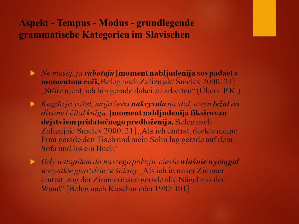 """Aspekt - Tempus - Modus - grundlegende grammatische Kategorien im Slavischen  Ne mešaj, ja rabotaju [moment nabljudenija sovpadaet s momentom reči, Beleg nach Zaliznjak/ Šmelev 2000: 21] """"Störe nicht, ich bin gerade dabei zu arbeiten (Übers."""