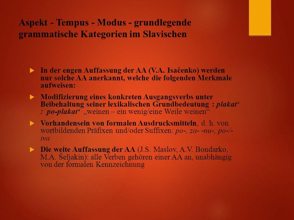 Aspekt - Tempus - Modus - grundlegende grammatische Kategorien im Slavischen  In der engen Auffassung der AA (V.A.