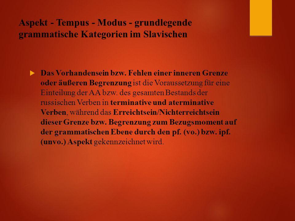 Aspekt - Tempus - Modus - grundlegende grammatische Kategorien im Slavischen  Das Vorhandensein bzw.