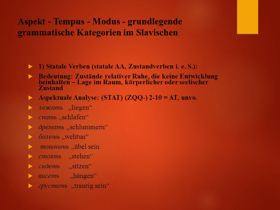 Aspekt - Tempus - Modus - grundlegende grammatische Kategorien im Slavischen  1) Statale Verben (statale AA, Zustandverben i.