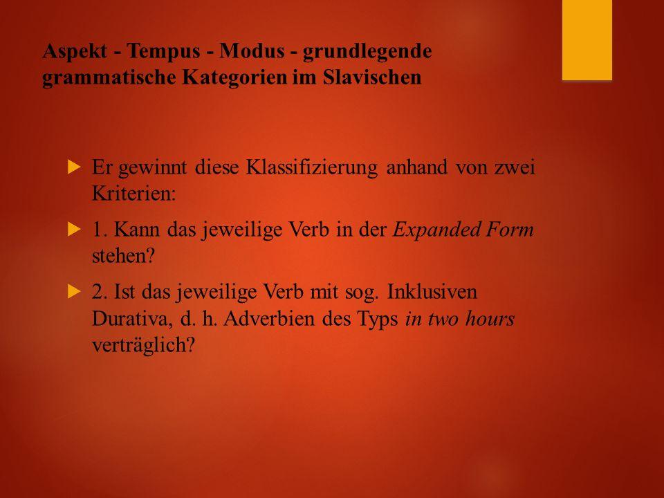 Aspekt - Tempus - Modus - grundlegende grammatische Kategorien im Slavischen  Er gewinnt diese Klassifizierung anhand von zwei Kriterien:  1.