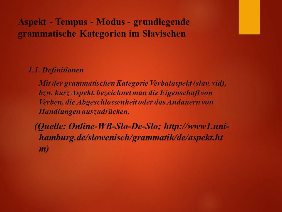 Aspekt - Tempus - Modus - grundlegende grammatische Kategorien im Slavischen 1.1.