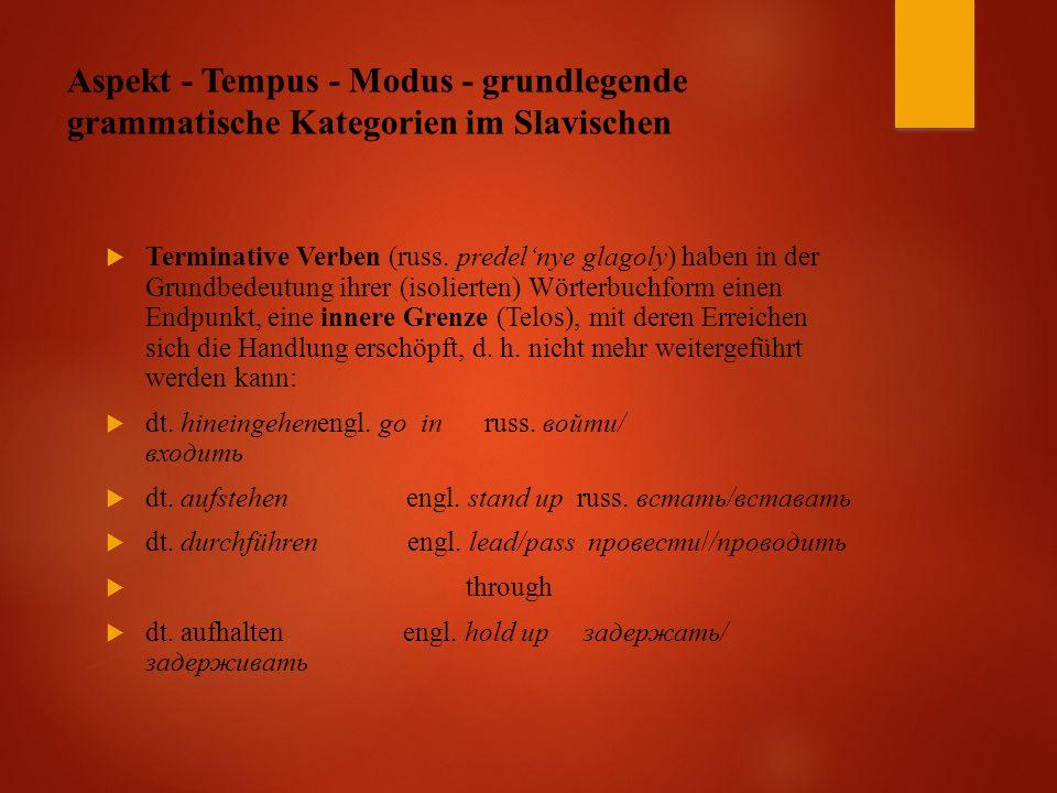 Aspekt - Tempus - Modus - grundlegende grammatische Kategorien im Slavischen  Terminative Verben (russ.