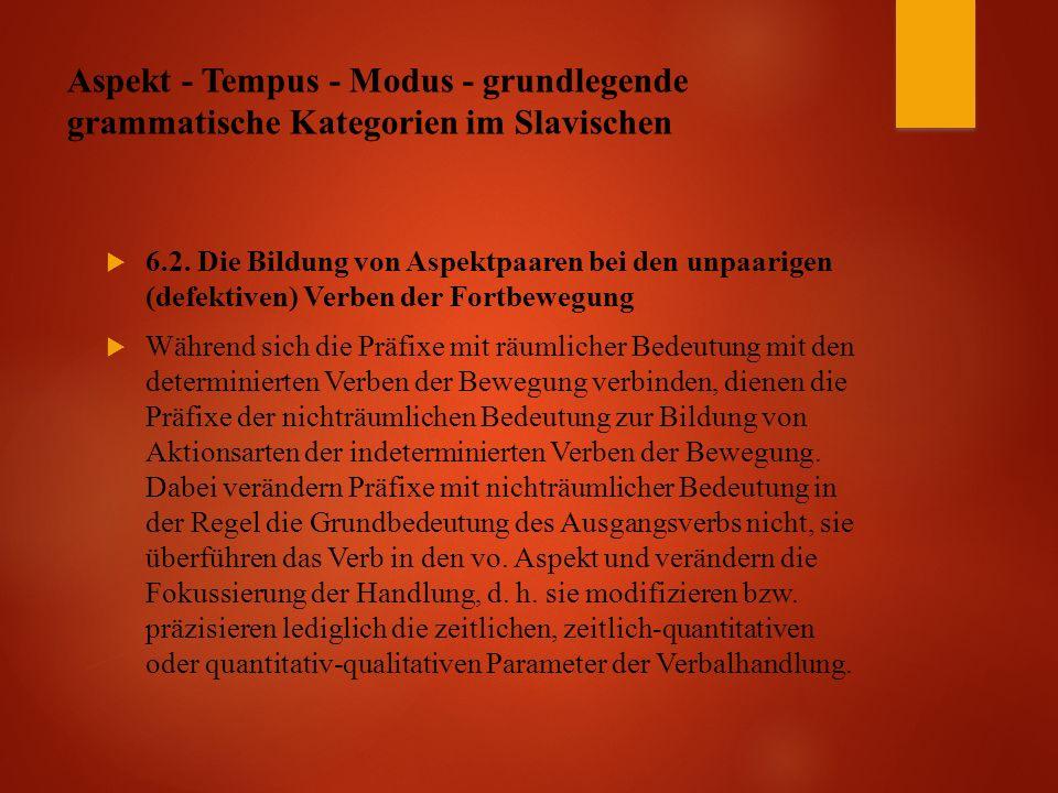 Aspekt - Tempus - Modus - grundlegende grammatische Kategorien im Slavischen  6.2.