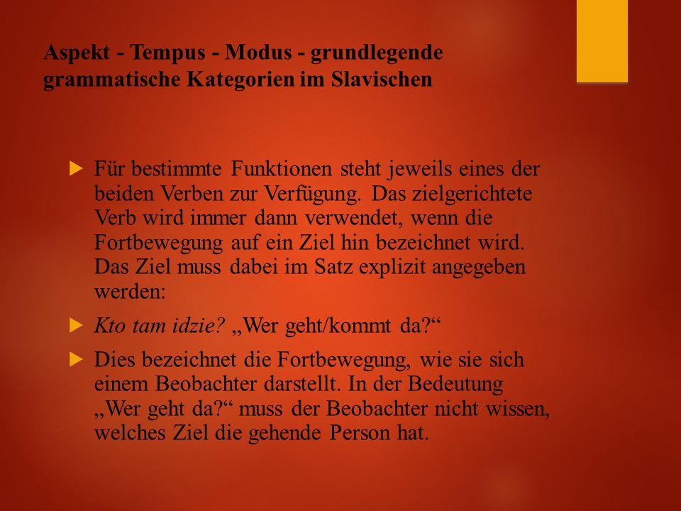 Aspekt - Tempus - Modus - grundlegende grammatische Kategorien im Slavischen  Für bestimmte Funktionen steht jeweils eines der beiden Verben zur Verfügung.