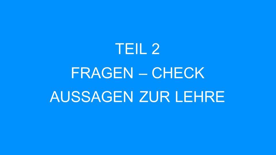 TEIL 2 FRAGEN – CHECK AUSSAGEN ZUR LEHRE