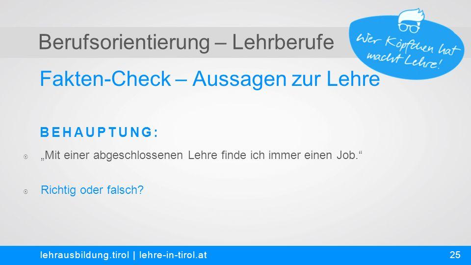 Berufsorientierung – Lehrberufe Fakten-Check – Aussagen zur Lehre lehrausbildung.tirol | lehre-in-tirol.at  Richtig oder falsch.