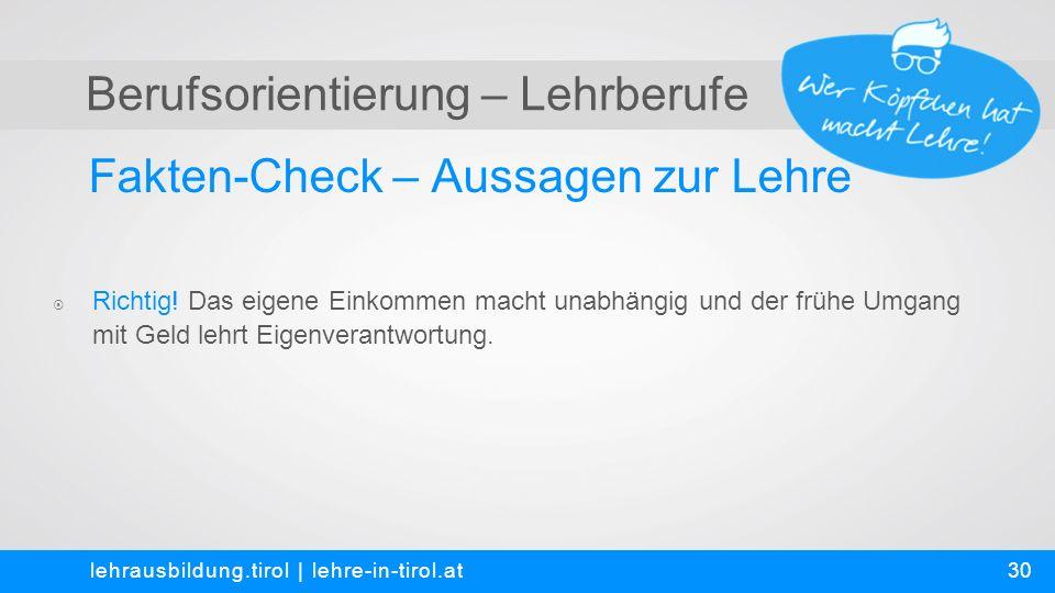 Berufsorientierung – Lehrberufe Fakten-Check – Aussagen zur Lehre lehrausbildung.tirol | lehre-in-tirol.at  Richtig.