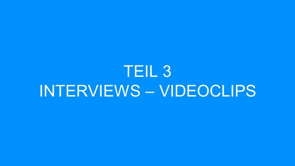 TEIL 3 INTERVIEWS – VIDEOCLIPS