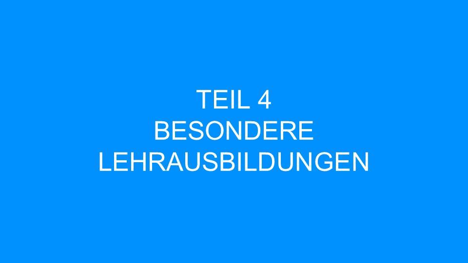 TEIL 4 BESONDERE LEHRAUSBILDUNGEN