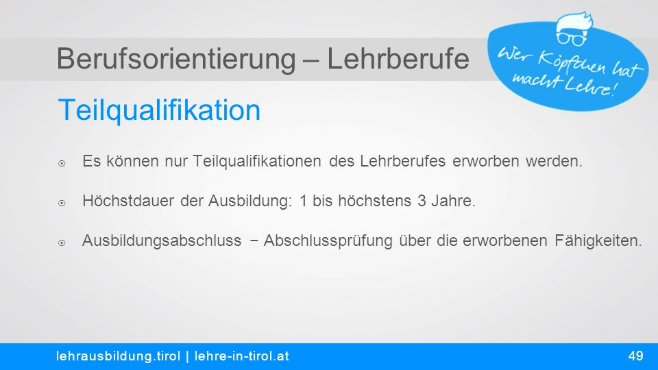 Berufsorientierung – Lehrberufe Teilqualifikation lehrausbildung.tirol | lehre-in-tirol.at  Es können nur Teilqualifikationen des Lehrberufes erworben werden.