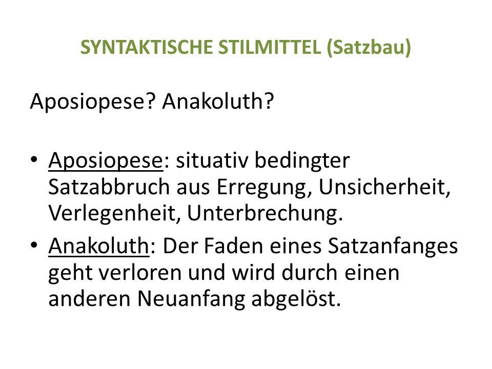 SYNTAKTISCHE STILMITTEL (Satzbau) Aposiopese. Anakoluth.