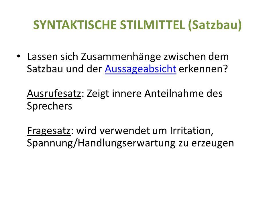 SYNTAKTISCHE STILMITTEL (Satzbau) Lassen sich Zusammenhänge zwischen dem Satzbau und der Aussageabsicht erkennen.