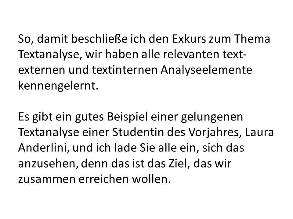 So, damit beschließe ich den Exkurs zum Thema Textanalyse, wir haben alle relevanten text- externen und textinternen Analyseelemente kennengelernt.