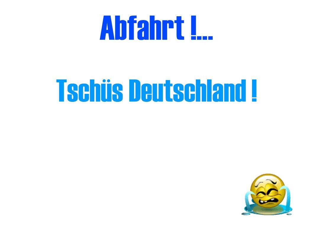 Abfahrt !... Tschüs Deutschland !
