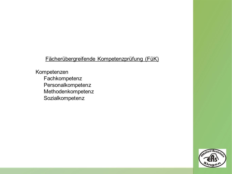Fächerübergreifende Kompetenzprüfung (FüK) Kompetenzen Fachkompetenz Personalkompetenz Methodenkompetenz Sozialkompetenz