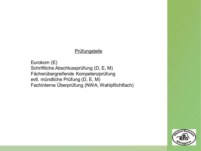 Prüfungsteile Eurokom (E) Schriftliche Abschlussprüfung (D, E, M) Fächerübergreifende Kompetenzprüfung evtl.