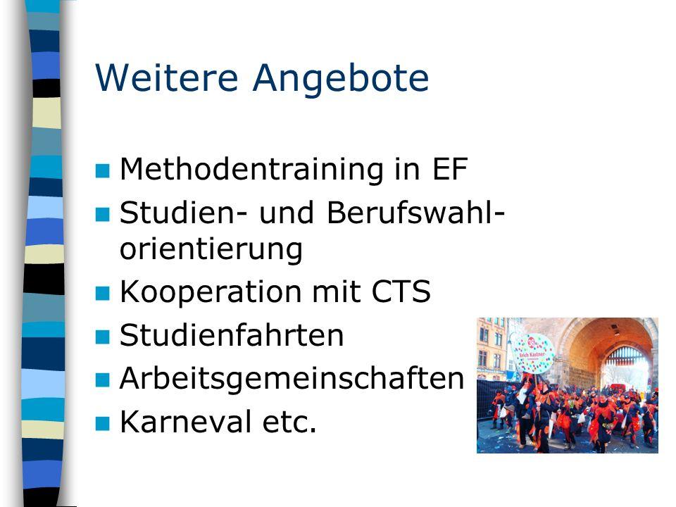 Weitere Angebote Methodentraining in EF Studien- und Berufswahl- orientierung Kooperation mit CTS Studienfahrten Arbeitsgemeinschaften Karneval etc.