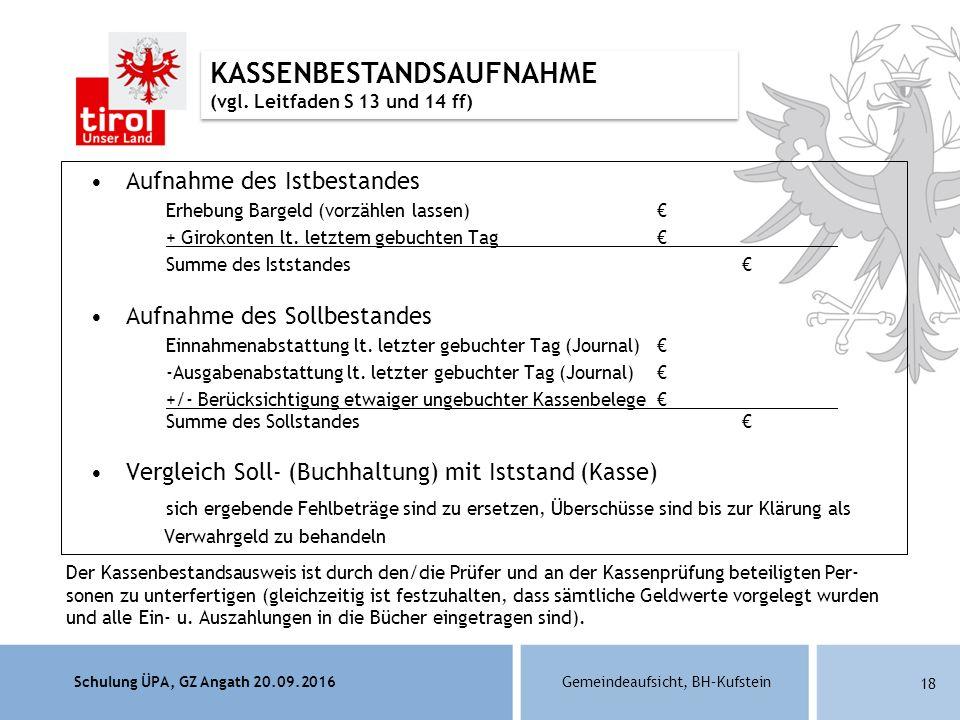 Schulung ÜPA, GZ Angath 20.09.2016Gemeindeaufsicht, BH–Kufstein 18 Aufnahme des Istbestandes Erhebung Bargeld (vorzählen lassen) € + Girokonten lt.