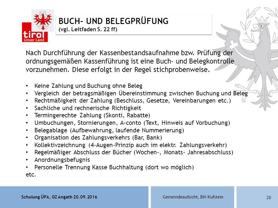 Schulung ÜPA, GZ Angath 20.09.2016Gemeindeaufsicht, BH–Kufstein 20 BUCH- UND BELEGPRÜFUNG (vgl.
