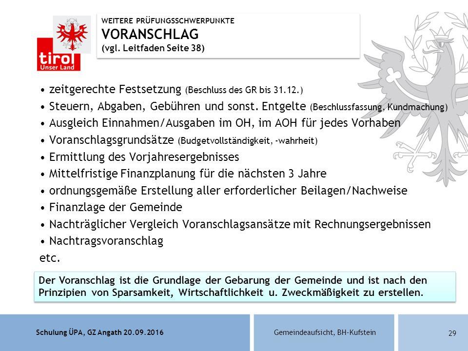Schulung ÜPA, GZ Angath 20.09.2016Gemeindeaufsicht, BH–Kufstein 29 Der Voranschlag ist die Grundlage der Gebarung der Gemeinde und ist nach den Prinzipien von Sparsamkeit, Wirtschaftlichkeit u.