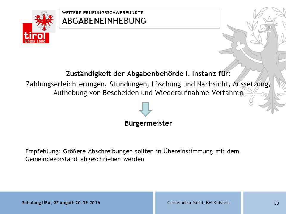 Schulung ÜPA, GZ Angath 20.09.2016Gemeindeaufsicht, BH–Kufstein 33 Zuständigkeit der Abgabenbehörde I.