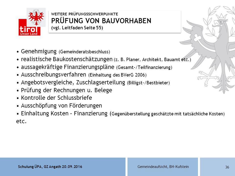 Schulung ÜPA, GZ Angath 20.09.2016Gemeindeaufsicht, BH–Kufstein 36 Genehmigung (Gemeinderatsbeschluss) realistische Baukostenschätzungen (z.