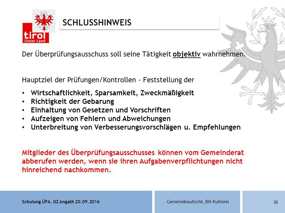 Schulung ÜPA, GZ Angath 20.09.2016Gemeindeaufsicht, BH–Kufstein 38 Der Überprüfungsausschuss soll seine Tätigkeit objektiv wahrnehmen.