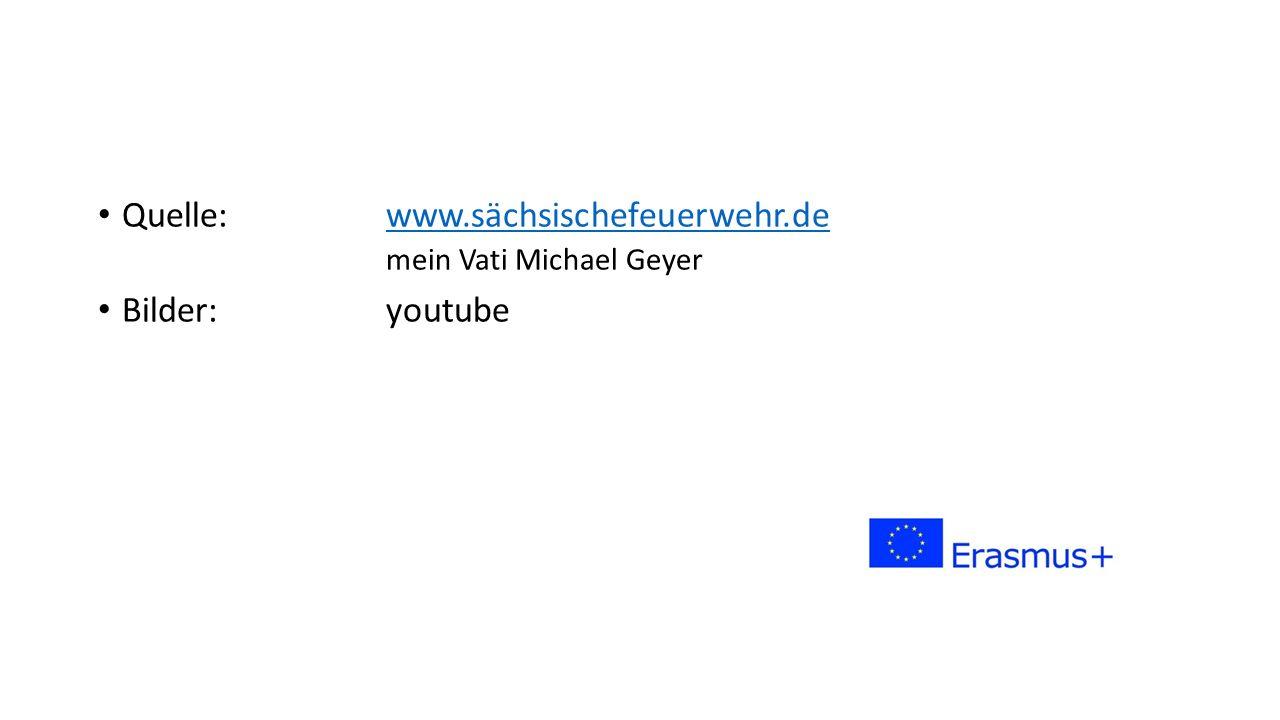 Quelle:www.sächsischefeuerwehr.dewww.sächsischefeuerwehr.de mein Vati Michael Geyer Bilder: youtube