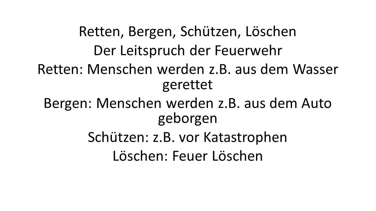 Retten, Bergen, Schützen, Löschen Der Leitspruch der Feuerwehr Retten: Menschen werden z.B.