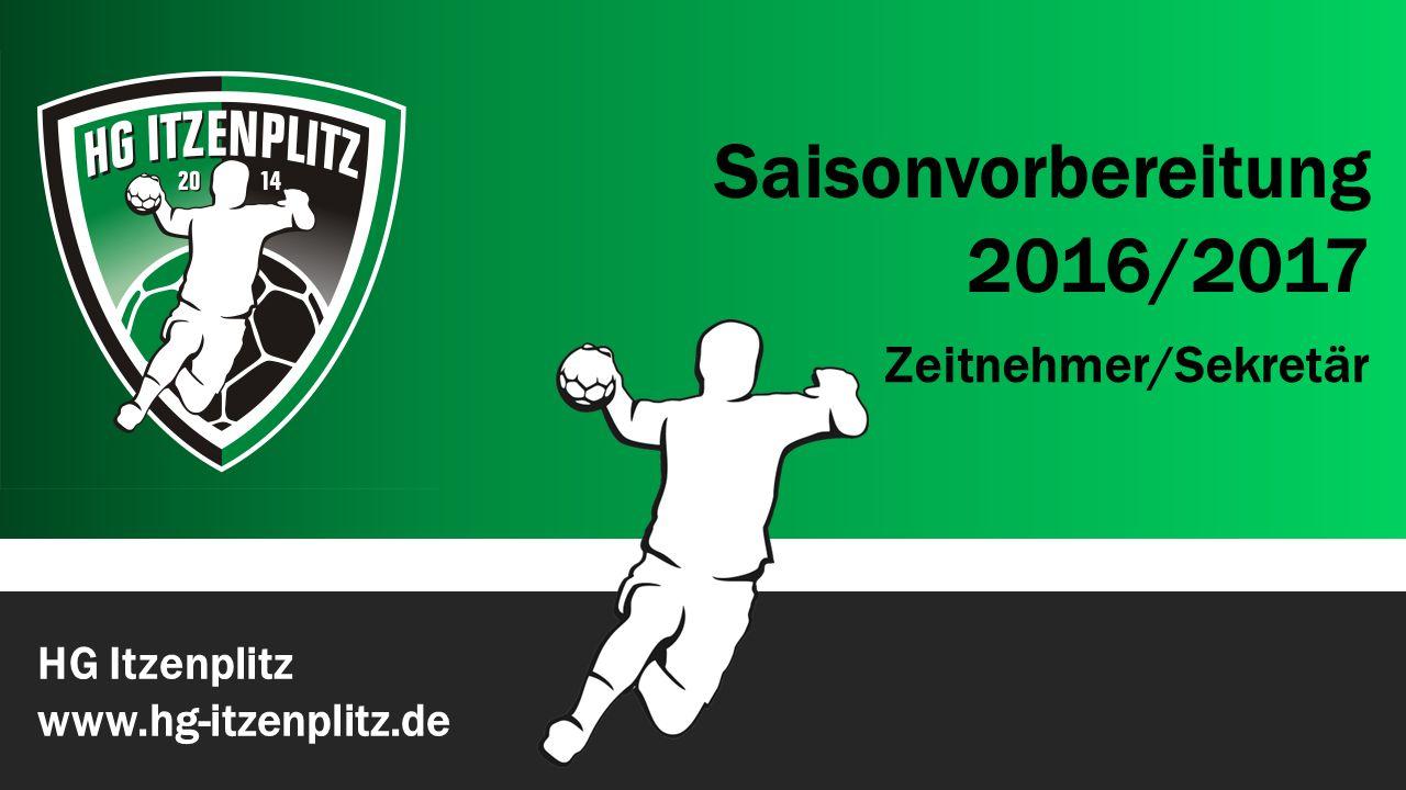 HG Itzenplitz www.hg-itzenplitz.de Saisonvorbereitung 2016/2017 Zeitnehmer/Sekretär