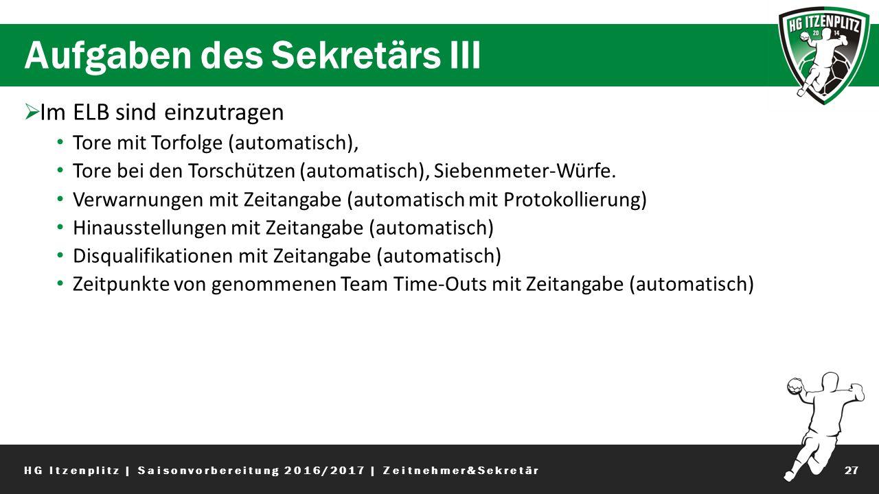 Aufgaben des Sekretärs III 27  Im ELB sind einzutragen Tore mit Torfolge (automatisch), Tore bei den Torschützen (automatisch), Siebenmeter-Würfe.