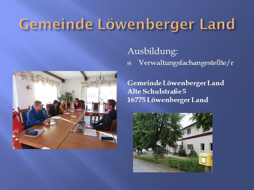 Ausbildung:  Verwaltungsfachangestellte/r Gemeinde Löwenberger Land Alte Schulstraße 5 16775 Löwenberger Land