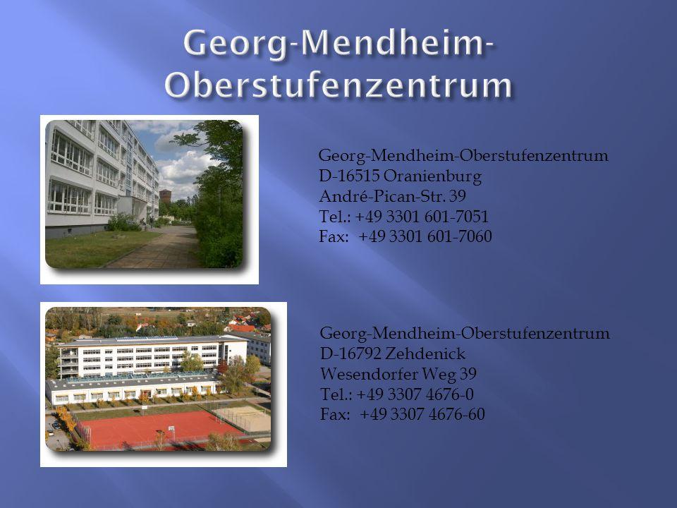Georg-Mendheim-Oberstufenzentrum D-16515 Oranienburg André-Pican-Str.