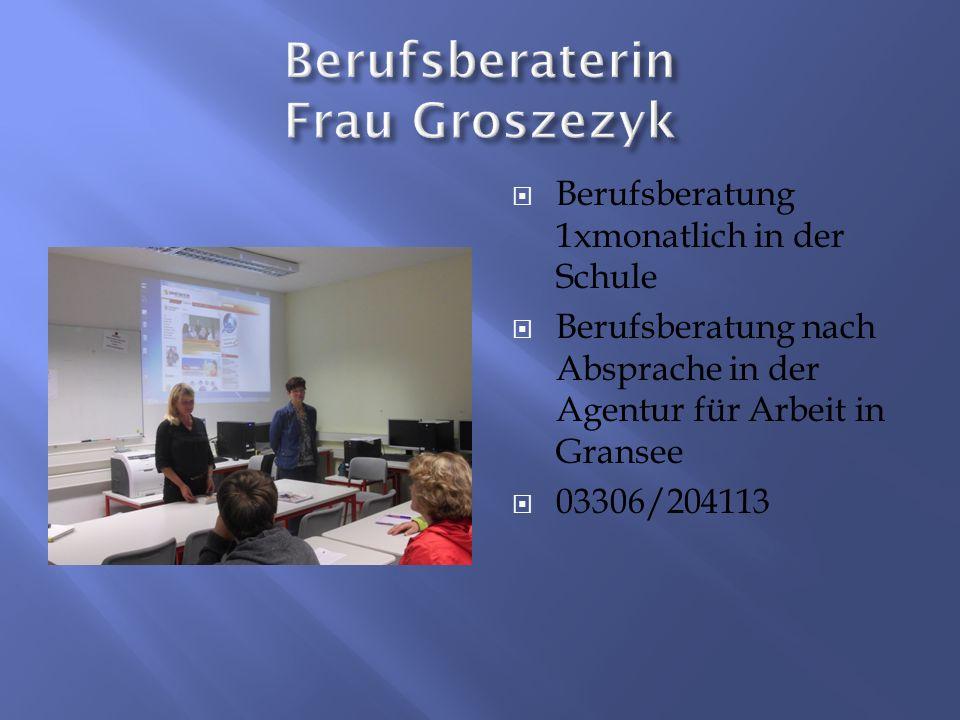  Berufsberatung 1xmonatlich in der Schule  Berufsberatung nach Absprache in der Agentur für Arbeit in Gransee  03306/204113