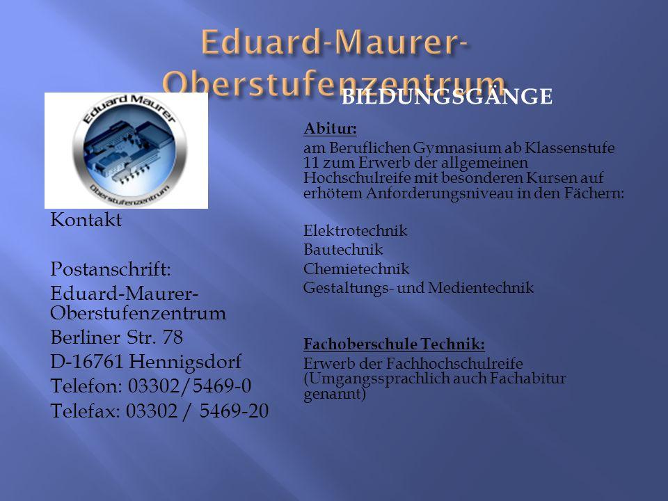 BILDUNGSGÄNGE Kontakt Postanschrift: Eduard-Maurer- Oberstufenzentrum Berliner Str.