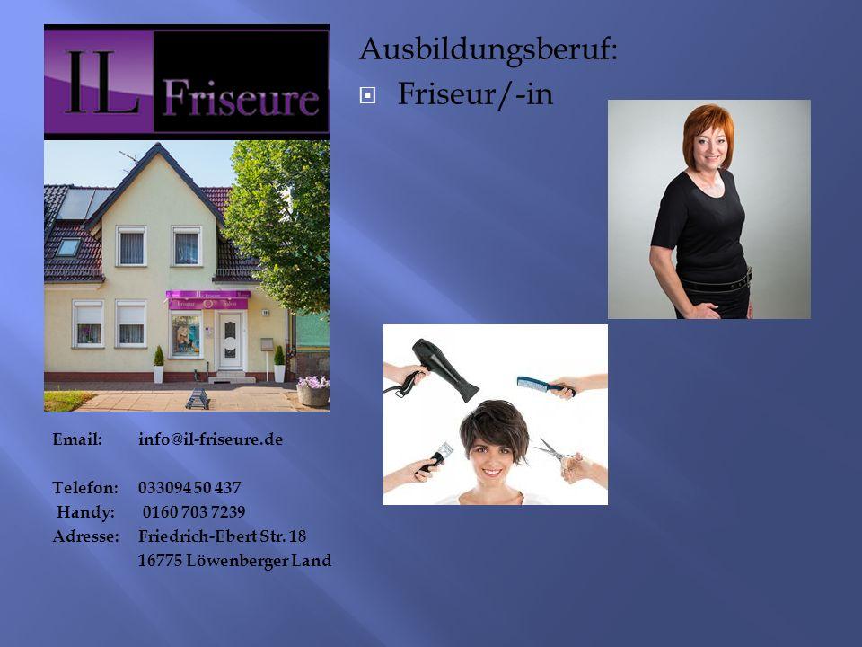 Email:info@il-friseure.de Telefon:033094 50 437 Handy: 0160 703 7239 Adresse:Friedrich-Ebert Str.