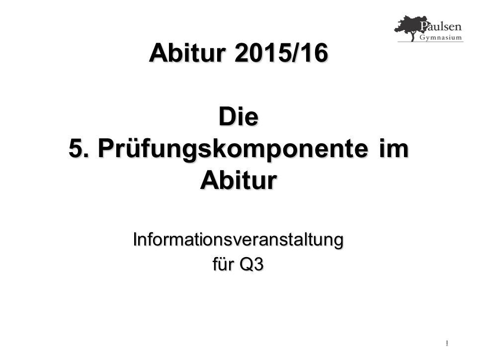 1 Abitur 2015/16 Die 5. Prüfungskomponente im Abitur Informationsveranstaltung für Q3