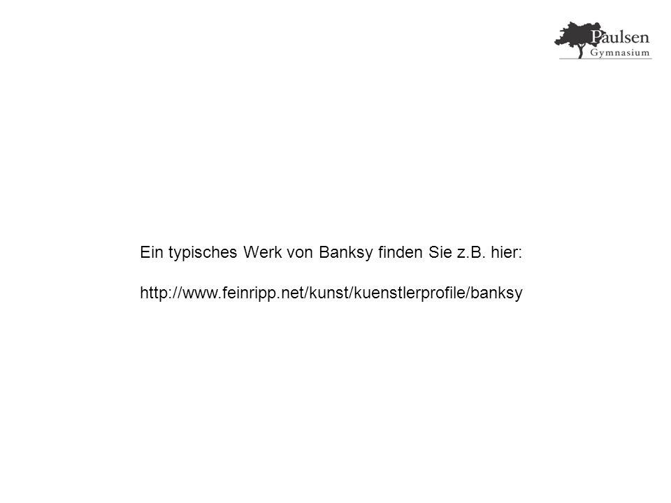 Ein typisches Werk von Banksy finden Sie z.B.