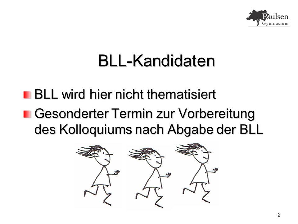 2 BLL-Kandidaten BLL wird hier nicht thematisiert Gesonderter Termin zur Vorbereitung des Kolloquiums nach Abgabe der BLL