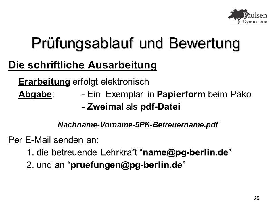 25 Prüfungsablauf und Bewertung Die schriftliche Ausarbeitung Erarbeitung erfolgt elektronisch Abgabe:- Ein Exemplar in Papierform beim Päko - Zweimal als pdf-Datei Nachname-Vorname-5PK-Betreuername.pdf Per E-Mail senden an: 1.