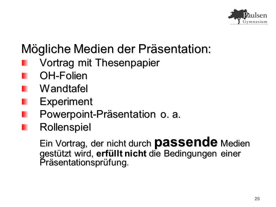 28 Mögliche Medien der Präsentation: Vortrag mit Thesenpapier OH-FolienWandtafelExperiment Powerpoint-Präsentation o.