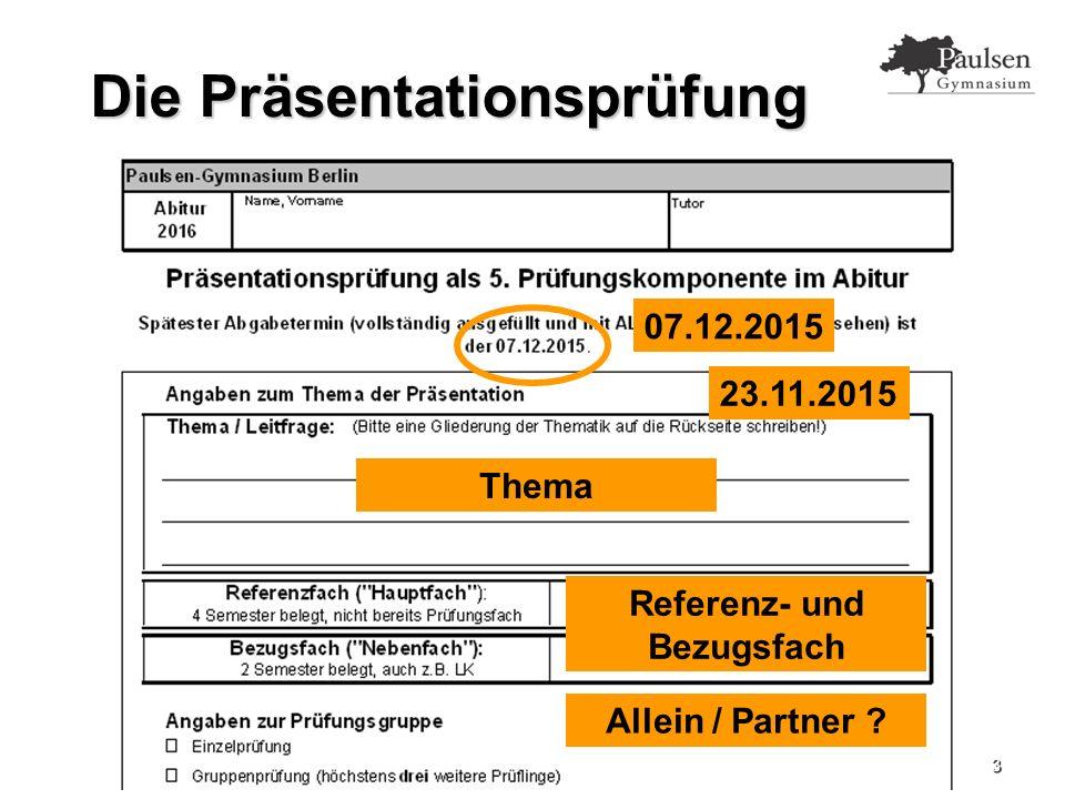 3 Die Präsentationsprüfung 07.12.2015 Thema Referenz- und Bezugsfach Allein / Partner 23.11.2015