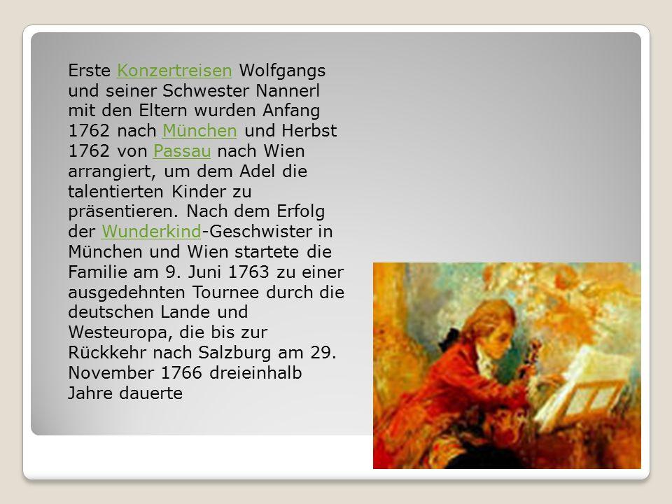 Erste Konzertreisen Wolfgangs und seiner Schwester Nannerl mit den Eltern wurden Anfang 1762 nach München und Herbst 1762 von Passau nach Wien arrangiert, um dem Adel die talentierten Kinder zu präsentieren.