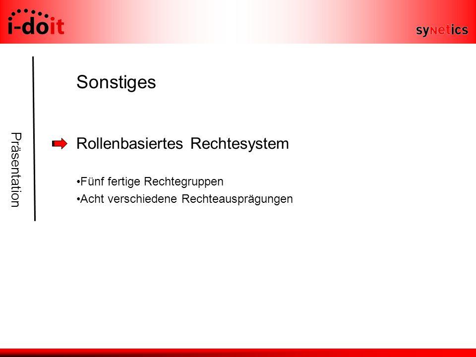Präsentation Sonstiges Rollenbasiertes Rechtesystem Fünf fertige Rechtegruppen Acht verschiedene Rechteausprägungen
