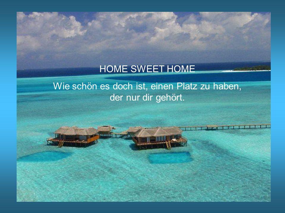 HOME SWEET HOME Wie schön es doch ist, einen Platz zu haben, der nur dir gehört.